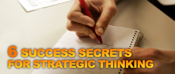 6 Success Secrets for Strategic Thinking