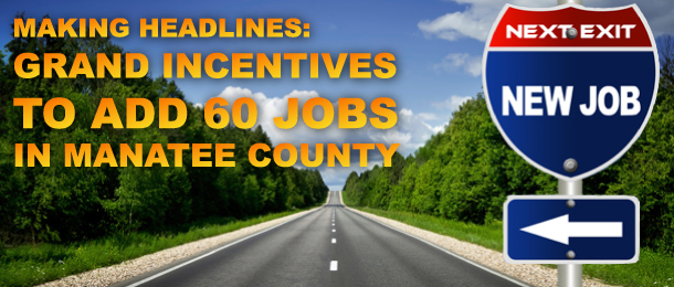 Grand Incentives to Add 60 Jobs in Manatee County